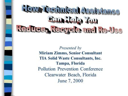 TIA Solid Waste Consultants, Inc.1 Presented by Miriam Zimms, Senior Consultant TIA Solid Waste Consultants, Inc. Tampa, Florida Pollution Prevention Conference.