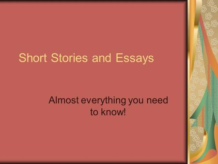 Short Stories and Essays Almost everything you need to know!