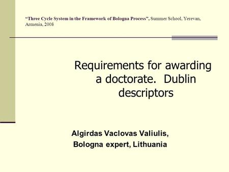 """Three Cycle System in the Framework of Bologna Process"", Summer School, Yerevan, Armenia, 2008 Requirements for awarding a doctorate. Dublin descriptors."
