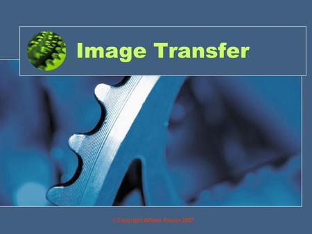 Image Transfer © Copyright William Rowan 2007. Objective By the end of this you will be able to: Transfer images from CAD software to ICT packages as.