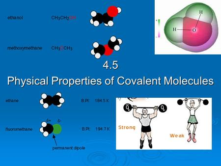 4.5 Physical Properties of Covalent Molecules. Summary of Bonding Types.