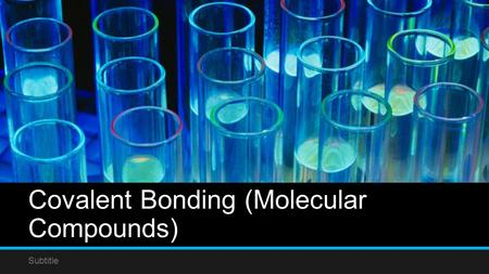 Covalent Bonding (Molecular Compounds) Subtitle. Properties of a Covalent Bond Formed when at least one pair of electrons are shared between non-metals.