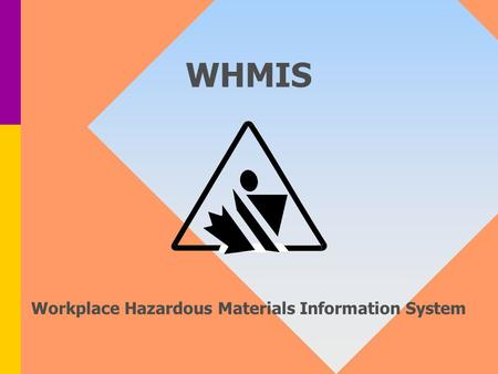 WHMIS Workplace Hazardous Materials Information System.