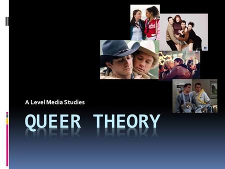 A Level Media Studies. Definition...  A field of critical theory that emerged in the early 1990s out of the fields of LGBT studies and feminist studies.