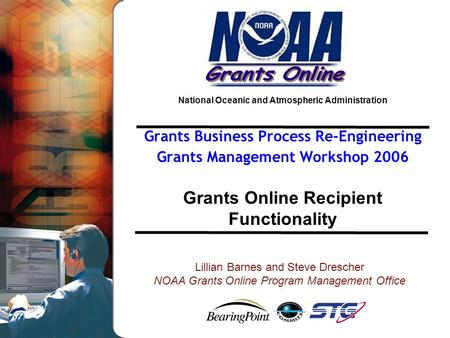 National Oceanic and Atmospheric Administration Grants Business Process Re-Engineering Grants Management Workshop 2006 Grants Online Recipient Functionality.
