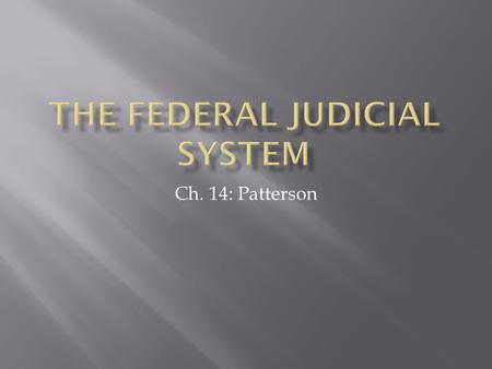 Ch. 14: Patterson.  Most legal matters in the US are handled in state courts; 95%  Most crimes ranging from speeding to murder and most civil cases.
