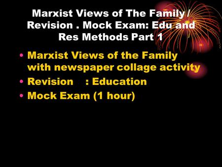 Marxist Views of The Family/ Revision. Mock Exam: Edu and Res Methods Part 1 Marxist Views of the Family with newspaper collage activity Revision: Education.