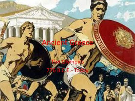Ancient Greece The Olympics 776 B.C.E.- Today. Essential Standards 6.H.2 Understand the political, economic and/or social significance of historical events,