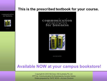 Copyright  2003 McGraw-Hill Australia Pty Ltd PPT t/a Communication for Business by Access Series Slides prepared by TAFE NSW—Access Division 1–1 This.