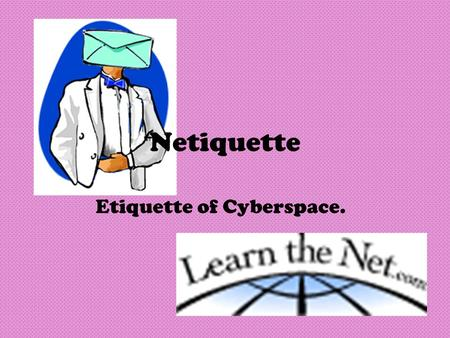 Netiquette Etiquette of Cyberspace.. Core Rules Rule 1: Remember the human Rule 2: Adhere to the same standards of behavior online that you follow in.