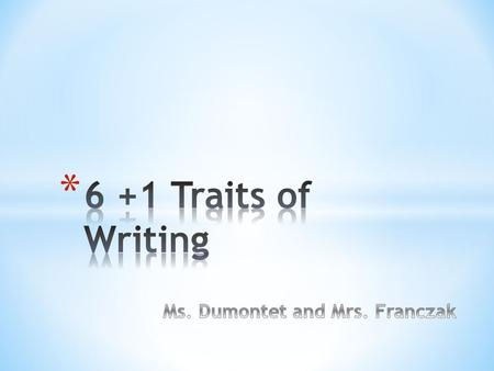 6 +1 Traits of Writing Ms. Dumontet and Mrs. Franczak.