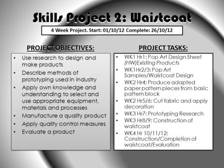 Skills Project 2: Waistcoat PROJECT OBJECTIVES: Use research to design and make products Describe methods of prototyping used in industry Apply own knowledge.