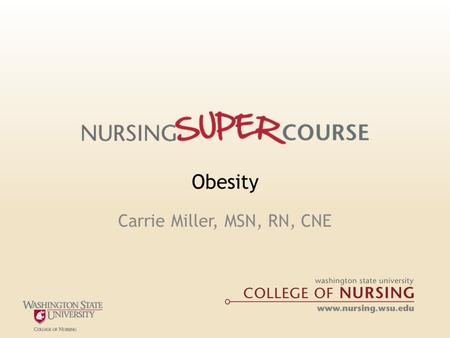 Obesity Carrie Miller, MSN, RN, CNE. Acknowledgments o World Health Organization – The World Health Organization is committed to promoting healthy outcomes.