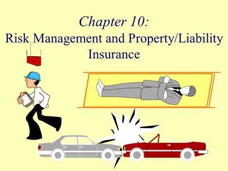 Chapter 10: Risk Management and Property/Liability Insurance.