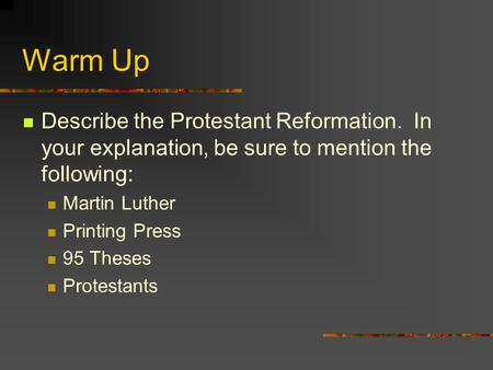 Warm Up Describe the Protestant Reformation. In your explanation, be sure to mention the following: Martin Luther Printing Press 95 Theses Protestants.
