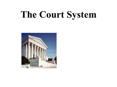 The Court System.