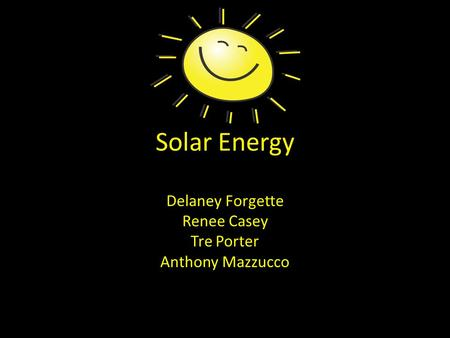 Solar Energy Delaney Forgette Renee Casey Tre Porter Anthony Mazzucco.