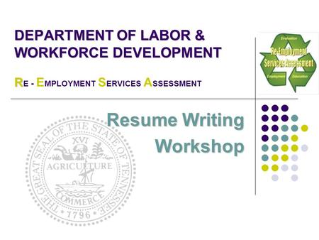 DEPARTMENT OF LABOR & WORKFORCE DEVELOPMENT R E - E MPLOYMENT S ERVICES A SSESSMENT Resume Writing Workshop.