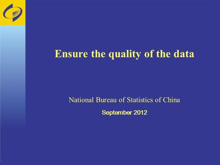 Ensure the quality of the data National Bureau of Statistics of China September 2012.