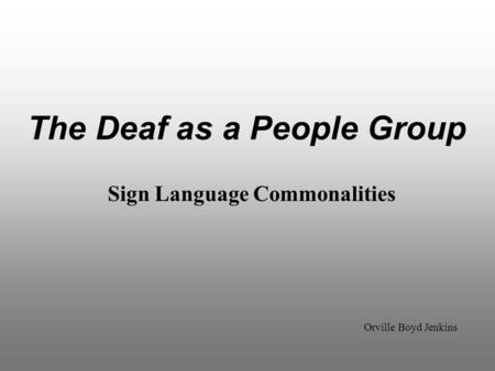 The Deaf as a People Group Orville Boyd Jenkins Sign Language Commonalities.