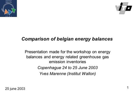 Comparison of belgian energy balances Presentation made for the workshop on energy balances and energy related greenhouse gas emission inventories Copenhague.