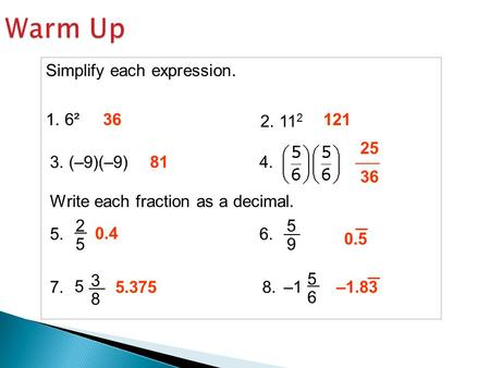 Warm Up Simplify each expression. 1. 6²