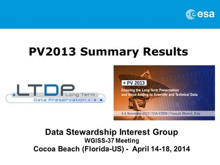PV2013 Summary Results Data Stewardship Interest Group WGISS-37 Meeting Cocoa Beach (Florida-US) - April 14-18, 2014.