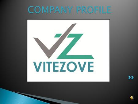 COMPANY PROFILE Vitezove is started with a passion to render excellent business process services. We are a highly potential company with expertise and.
