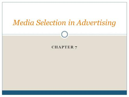 CHAPTER 7 Media Selection in Advertising. What's Happening?  News Story: