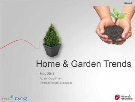 Home & <strong>Garden</strong> Trends May 2011 Adam Goodman Vertical Insight Manager.