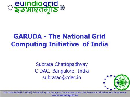 EU-IndiaGrid (RI-031834) is funded by the European Commission under the Research Infrastructure Programme www.euindiagrid.eu GARUDA - The National Grid.