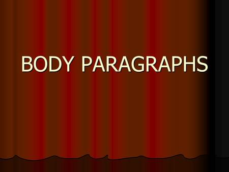 BODY PARAGRAPHS. The basic aim of the body paragraphs is to explain the thesis statement of the essay. This is the part where all the arguments are presented.