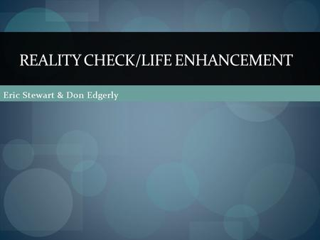 Eric Stewart & Don Edgerly REALITY CHECK/LIFE ENHANCEMENT.