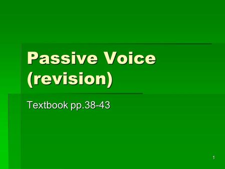 1 Passive Voice (revision) Textbook pp.38-43. 2 Subject, Verb and Object  I bought a car yesterday.  I (sub) / a car (obj)  Mary goes to the market.