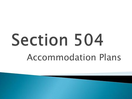 Accommodation Plans.  Civil Rights legislation for persons with disabilities indicates that schools must afford students with disabilities equal opportunities.