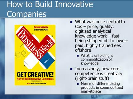 How to Build Innovative Companies What was once central to Cos – price, quality, digitized analytical knowledge work – fast being shipped off to lower-