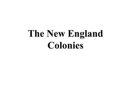 The New England Colonies. New Immigrants come to America Most of the New England colonists were religious dissidents.