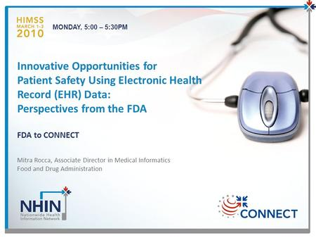 MONDAY, 5:00 – 5:30PM Innovative Opportunities for Patient Safety Using Electronic Health Record (EHR) Data: Perspectives from the FDA FDA to CONNECT Mitra.
