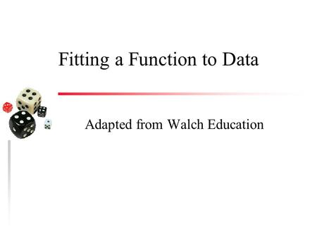 Fitting a Function to Data Adapted from Walch Education.