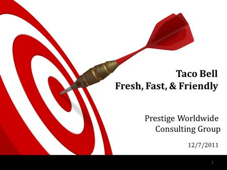 1 Taco Bell Fresh, Fast, & Friendly Prestige Worldwide Consulting Group 12/7/2011.