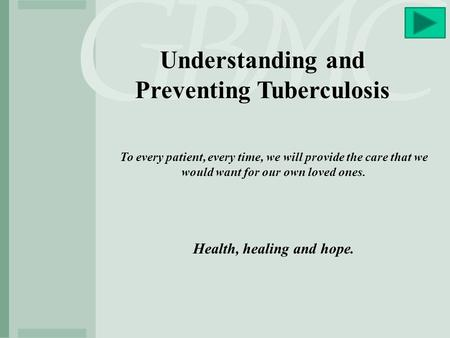 Understanding and Preventing Tuberculosis Health, healing and hope.