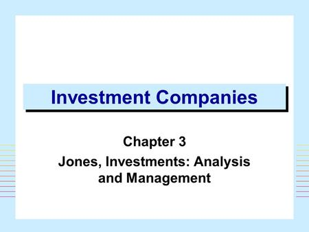 1 Investment Companies Chapter 3 Jones, Investments: Analysis and Management.