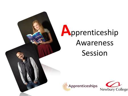 Pprenticeship Awareness Session A. hat is an apprenticeship  An Apprenticeship is a way for young people to earn while they learn in a real job, gaining.