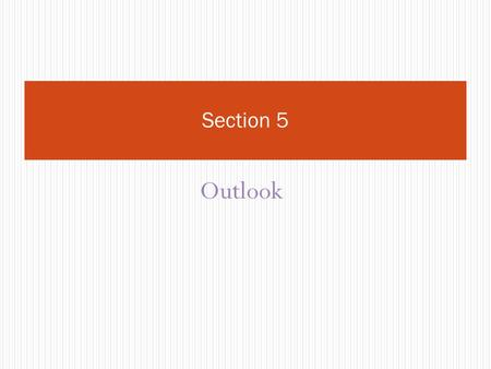 Outlook Section 5. Objectives Student will learn e mails, Outlook.