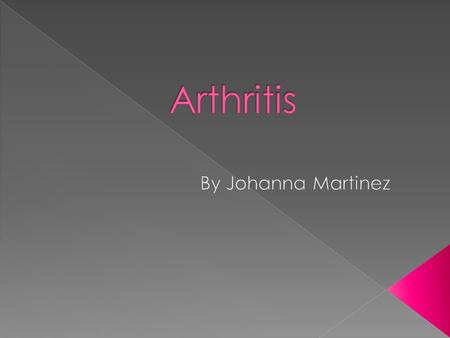  Arthritis is the inflammation of one or more joints, accompanied by joint pain called arthralgia, swelling, stiffness, and loss of movement of the joints.