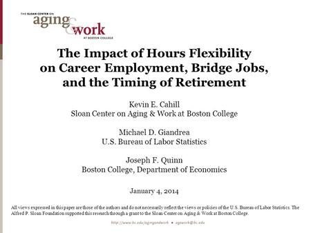 The Impact of Hours Flexibility on Career Employment, Bridge Jobs, and the Timing of Retirement Kevin E. Cahill Sloan Center on Aging & Work at Boston.