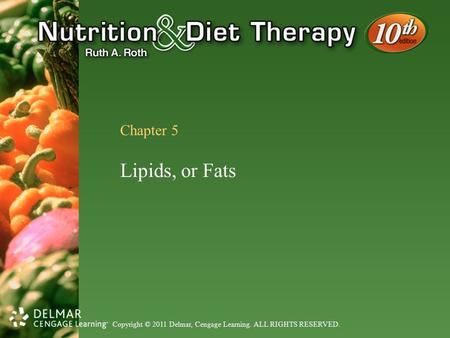 Copyright © 2011 Delmar, Cengage Learning. ALL RIGHTS RESERVED. Chapter 5 Lipids, or Fats.