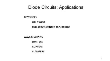 <strong>Diode</strong> <strong>Circuits</strong>: Applications