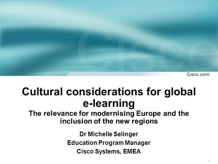 1 Cultural considerations for global e-learning The relevance for modernising Europe and the inclusion of the new regions Dr Michelle Selinger Education.