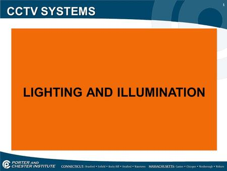 1 CCTV SYSTEMS LIGHTING AND ILLUMINATION. 2 CCTV SYSTEMS A video camera requires light to work properly, without sufficient light the video camera can't.